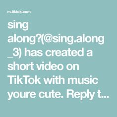Sing Along Sing Along 3 Has Created A Short Video On Tiktok With Music Youre Cute Reply To Sing Along If You W I Love Mom The Originals Photographing Food