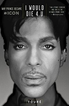 I Would Die 4 U: Why Prince Became an Icon by Touré https://www.amazon.com/dp/1476705496/ref=cm_sw_r_pi_dp_x_JHkTyb8FEAMJR