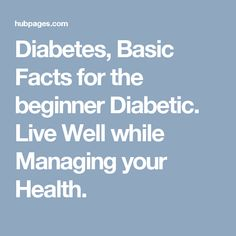 Diabetes, Basic Facts for the beginner Diabetic. Live Well while Managing your Health. #diabeticliving