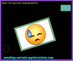 Center For Excessive Sweating Buffalo 211657 - Your Body to Stop Excessive Sweating In 48 Hours - Guaranteed!