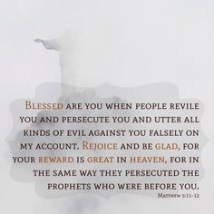 Blessed are you when people revile you and persecute you and utter all kinds of evil against you…  Matthew 5:11-12