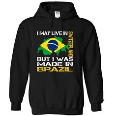 Awesome Tee I May Live in Switzerland But I Was Made in Brazil T shirts