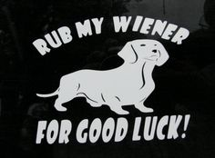 Rub my Wiener dog window decal stickers, these will work on any clean, flat, hard and dry surface. This is 4 by 5 inches, If this is not the size or color you need, just email for sizing and pricing. Color change is at no cost just send b-mail for color choice.  We can do just about any size and color of great vinyl pin striping and graphics  Custom Orders Welcomed!  Put them on your car, truck, motorcycle, fridge, locker, desk, computer, wall, dresser, mirror, door, any hard smooth flat…