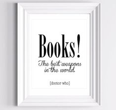 Books! The best weapons in the world. Doctor Who quote.Etsy listing at http://www.etsy.com/listing/165028684/dr-who-books-the-best-weapons-in-the