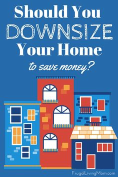 Should You Downsize your Home to Save Money?
