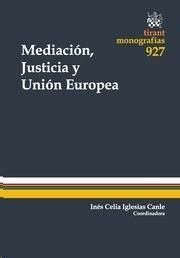 Mediación, justicia y Unión Europea.   Tirant lo Blanch, 2014.