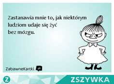 Jak można żyć bez mózgu ...Mała Mi Weekend Humor, Everything And Nothing, Depression, Lyrics, Jokes, Lol, Thoughts, How To Plan, Funny
