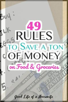 49 Rules to save a ton of money on food and groceries. Tips every housewife and mom should know.