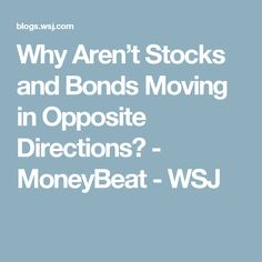 Why Aren't Stocks and Bonds Moving in Opposite Directions? - MoneyBeat - WSJ