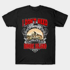 Rhode Island - I Don't Need Therapy I Just Need To Go To Rhode Island T-Shirt  #image #shirt #gift #idea #hot #bestseller