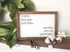 A personal favorite from my Etsy shop https://www.etsy.com/listing/538668320/framed-farmhouse-style-i-vow-to-grab