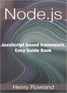 Node.js: Javascript Based Framework. Easy Guide Book