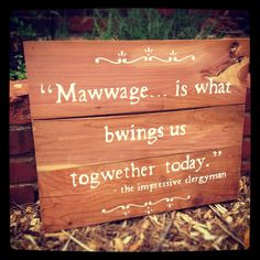 "Princess Bride quote ""Mawwage"" sign for WEDDINGS.  Handpainted Signs on Real Wood. Custom Words and Pick your own Style, Color and FONT.. $75.00, via Etsy."