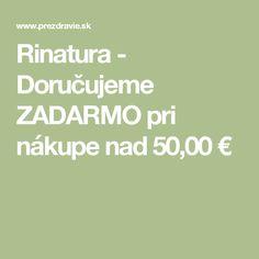 Rinatura - Doručujeme ZADARMO pri nákupe nad 50,00 €