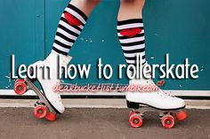 Learn How To Rollerskate...because apparently I forgot since the time I was 7…