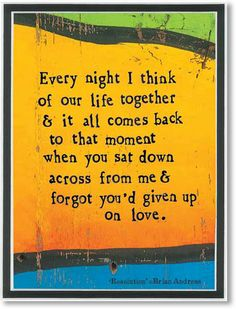"""Resolution - """"Every night I think of our life together & it all comes back to that moment when you sat down across from me & forgot you'd given up on love.""""  -from StoryPeople by Brian Andreas"""