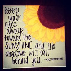 Discover and share Sunflowers And Sunshine Quotes. Explore our collection of motivational and famous quotes by authors you know and love. Cute Quotes, Great Quotes, Quotes To Live By, Inspirational Quotes, Joy Quotes, Nice Sayings, Fact Quotes, Quotable Quotes, Motivational Quotes