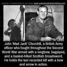 John 'Mad Jack' Churchill, a British Army officer who fought throughout the Second World War armed with a longbow, bagpipes, and a basket-hilted Scottish broadsword. He holds the last recorded kill with a bow and arrow in action. Military Memes, Military History, History Memes, History Facts, Gi Joe, Ww2 Facts, Wtf Fun Facts, Epic Facts, Interesting History