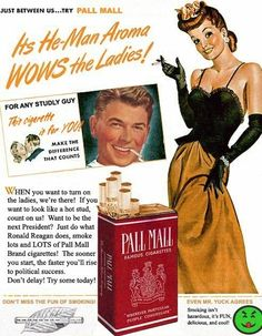 And how do you wow the ladies? Just smoke lots and LOTS of Pall Malls, just like Reagan.
