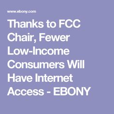 Thanks to FCC Chair, Fewer Low-Income Consumers Will Have Internet Access - EBONY