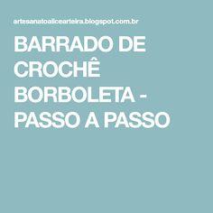 BARRADO DE CROCHÊ BORBOLETA - PASSO A PASSO