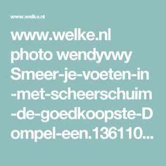 www.welke.nl photo wendyvwy Smeer-je-voeten-in-met-scheerschuim-de-goedkoopste-Dompel-een.1361101596