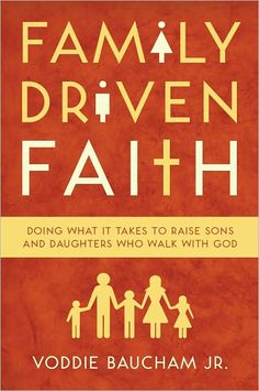 Family Driven Faith: Doing What It Takes to Raise Sons and Daughters Who Walk with God  (reading now actually)