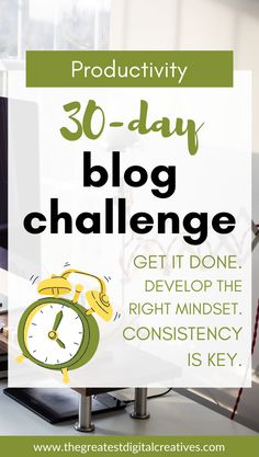 30-day blog challenge. Develop the right mindset as a new blogger.How to be consistent. Here are powerful ways to help you get things done. Stay productive so you can get more done. This challenge is to help you improve your blogging skills, stick with your timetable, be more productive but also improve your blog as well. #bloggingtips #bloggingforbeginners #makemoneyonline
