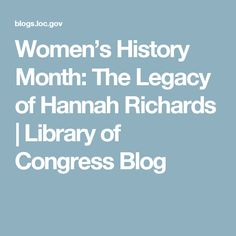 Women's History Month: The Legacy of Hannah Richards | Library of Congress Blog