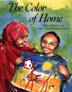 The Color of Home  Author: Mary Hoffman  Illustrator: Karin Littlewood  This remarkably moving picture book follows first-grader Hassan through his first few days at school. Hassan has only recently arrived in the United States after he and his family...