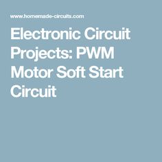 Electronic Circuit Projects: PWM Motor Soft Start Circuit