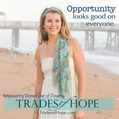 Opportunity looks good on everyone. mytradesofhope.com/pamselnes #compassionatepam
