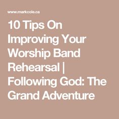10 Tips On Improving Your Worship Band Rehearsal | Following God: The Grand Adventure