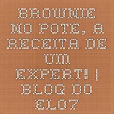 Brownie no pote, a receita de um expert!   Blog do Elo7