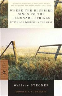 Where the Bluebird Sings to the Lemonade Springs, Living and Writing in the West - Wallace Stegner: part memoir, part reflection on the portrayal and meaning of the West (of the USA) in literature and part call for environmental action.
