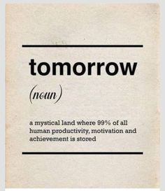 Was there ever a truer definition #tomorrow
