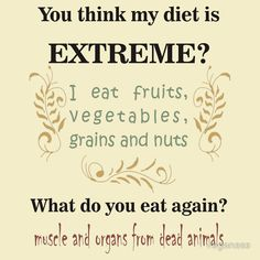 This amused me. It is funny to me that people think it's so weird to eat a meat free diet.