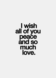 Happy New Year ~ I wish all of you peace and so much love. Inspirational Quotes Pictures, Great Quotes, Quotes To Live By, Peace And Love Quotes, Simply Quotes, Peace Love Happiness, Change Quotes, The Words, Words Quotes