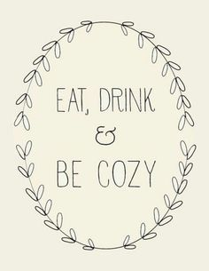 Eat, Drink and be Cozy