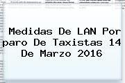 http://tecnoautos.com/wp-content/uploads/imagenes/tendencias/thumbs/medidas-de-lan-por-paro-de-taxistas-14-de-marzo-2016.jpg paro de taxistas 14 de marzo 2016. Medidas de LAN por paro de taxistas 14 de marzo 2016, Enlaces, Imágenes, Videos y Tweets - http://tecnoautos.com/actualidad/paro-de-taxistas-14-de-marzo-2016-medidas-de-lan-por-paro-de-taxistas-14-de-marzo-2016/