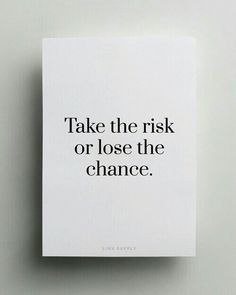 Take the risk or lose the chance on We Heart It