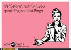 Well there ya go, I speak English and communicate on social media in Bingo! I'm multilingual!!