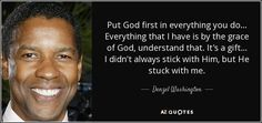 Denzel Washington quote: Put God first in everything you do ...