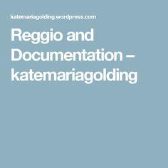 Reggio and Documentation – katemariagolding