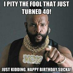 c220c8dade344ddbb6a754efd8801b5c funny ha ha funny shit s www birthdays durban 40 year old birthday party ideas,40th Birthday Memes