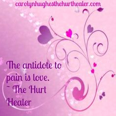 """The antidote to pain is love."" ~ The Hurt Healer #pain #healing #inspiration"