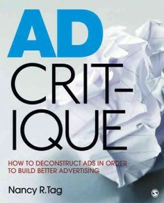 Ad critique : how to deconstruct ads in order to build better advertising / Nancy R. Tag.