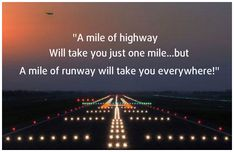 """""""A mile of highway will take you just one mile... but a mile of runway will take you everywhere!"""""""