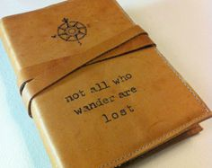 Excellent idea - a leather journal hand-printed custom for you not all who wander are lost