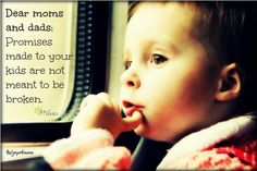 Dear moms and dads: promises made to your kids are not meant to be broken.